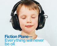 Fiction Plane's first CD is Everything will never be ok.