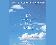 girl coming in for a landing is a novel in poems.
