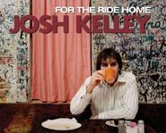 Josh Kelley's first major CD is For The Ride Home.