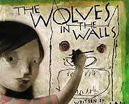 Wolves in the Walls is a quirky tale about a family who might have wolves living in the walls of their house.