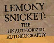 Lemony Snicket: The Unauthorized Autobiography gives readers very little useful information on the author of A Series of Unfortunate Events.
