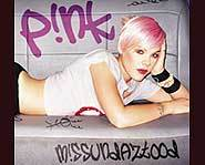 P!nk's latest CD is called Missundaztood and includes the hit songs Just Like a Pill and Don't Let Me Get Me.