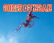 Chris Duncan is one of the world's finest mountainbikers and dirt jumpers.