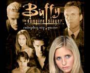 Buffy, the role playing game, lets you play as Buffy, Angel or even as the director of the villains!