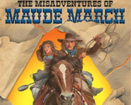 Head to the wild west for an adventure of a life time with The Misadventures of Maude March.