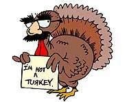 Turkeys probaby are not as thankful for Thanksgiving as we are.