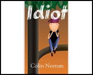 Idiot! is a teen novel by author, Colin Neenan.