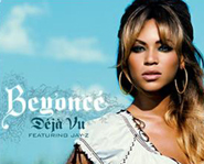 Deja Vu is a song from Beyonce's album B-Day.