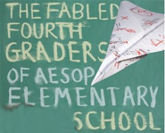 For a great back to school read, check out Fabled Fourth Graders of Aesop Elementary School.