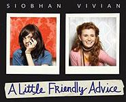 A Little Friendly Advice is Siobhan Vivian's debut novel.