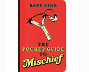 The Pocket Guide to Mischief is written by Bart King.
