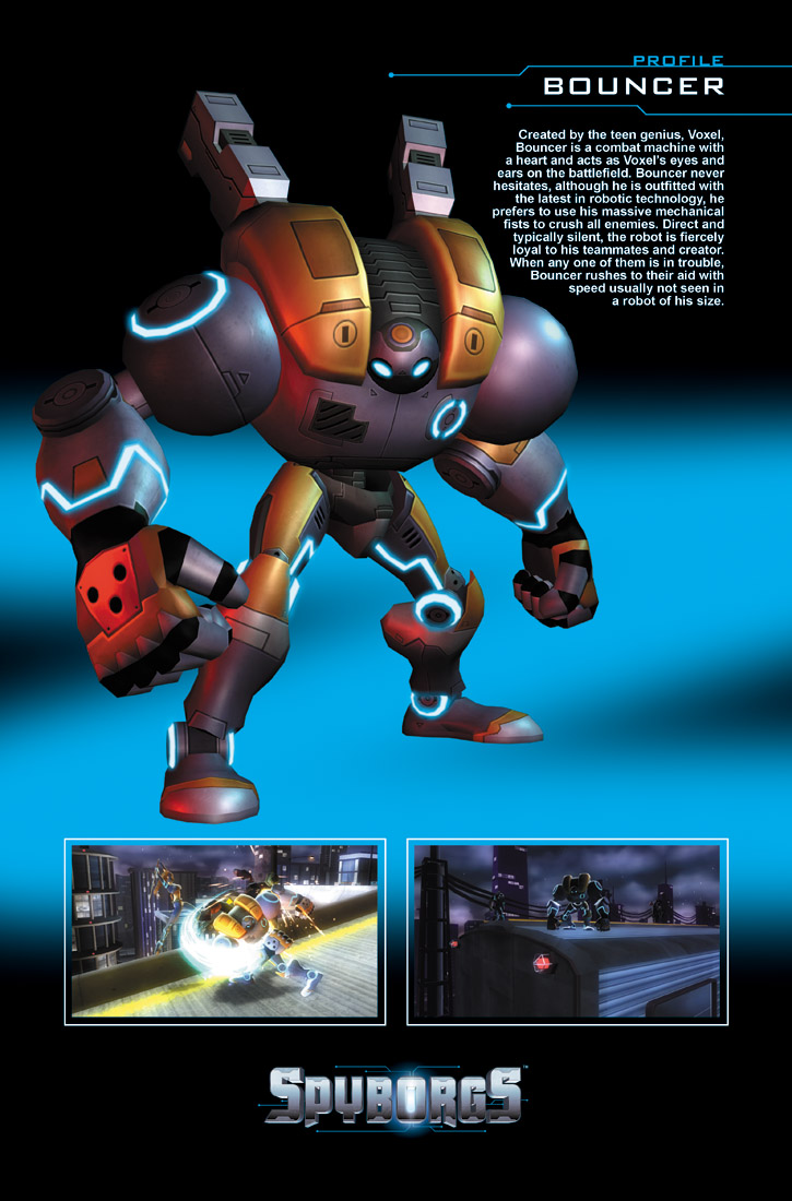 Bouncer is a combat machine with a heart and acts as Voxel's eyes and ears on the battlefield