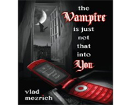 The Vampire Is Just Not That Into You By Vlad Mezrich