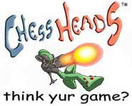 Chessheads adds excitement, action, adventure and strategy to the game of chess!
