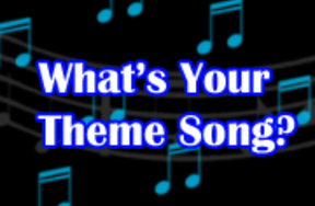 Quiz! What's Your Theme Song?