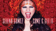 "Selena Gomez: ""Come and Get It"""